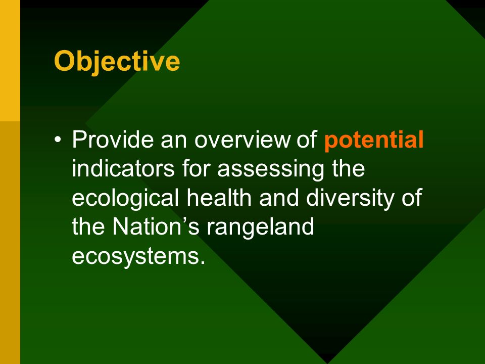 Objective Provide an overview of potential indicators for assessing the ecological health and diversity of the Nations rangeland ecosystems.