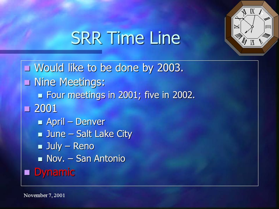 November 7, 2001 SRR Time Line Would like to be done by 2003.