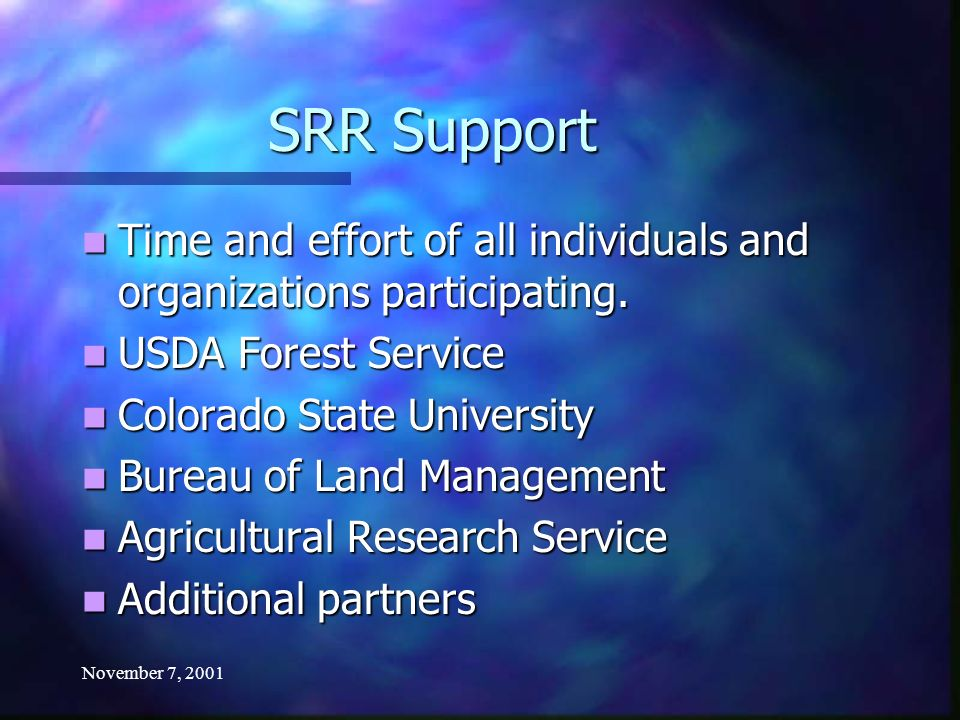 November 7, 2001 SRR Support Time and effort of all individuals and organizations participating.