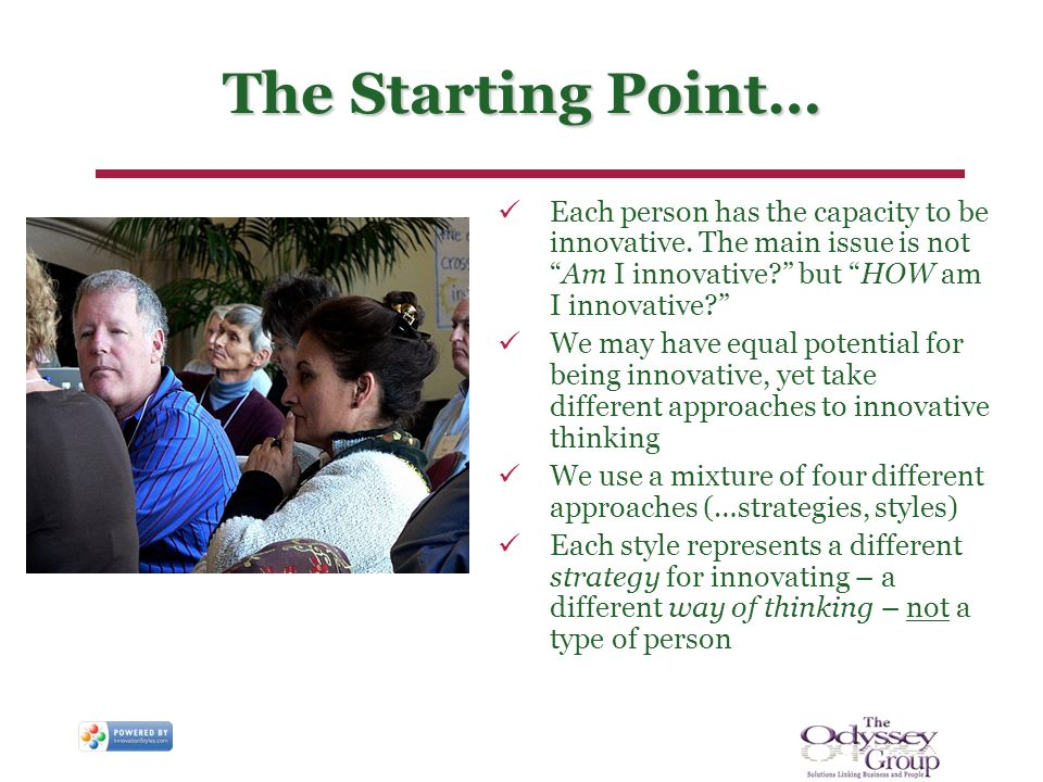 The Starting Point… Each person has the capacity to be innovative.