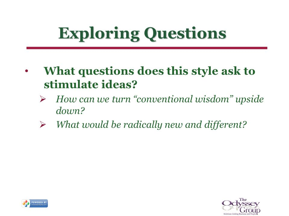 Exploring Questions What questions does this style ask to stimulate ideas.