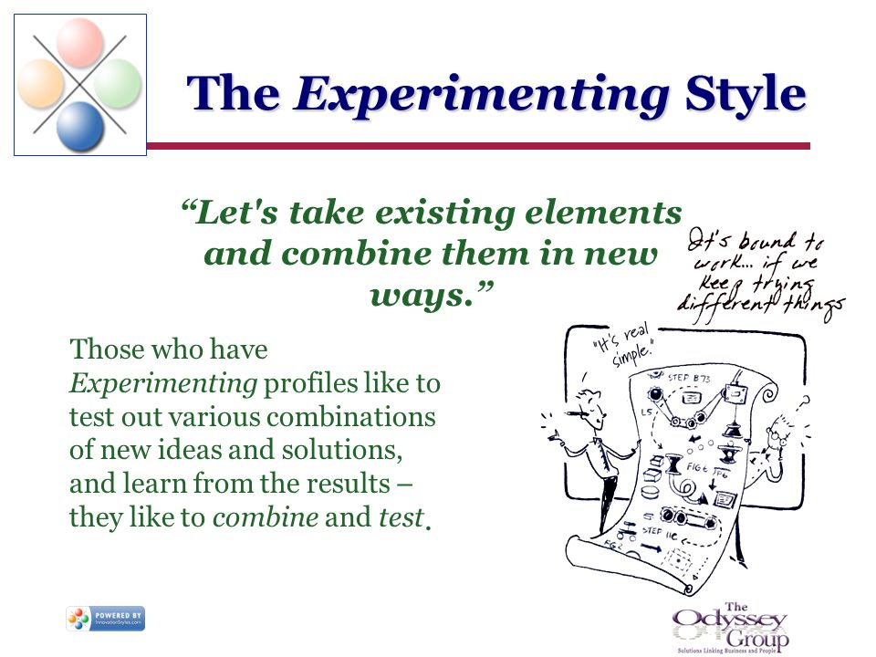 The Experimenting Style Those who have Experimenting profiles like to test out various combinations of new ideas and solutions, and learn from the results – they like to combine and test.