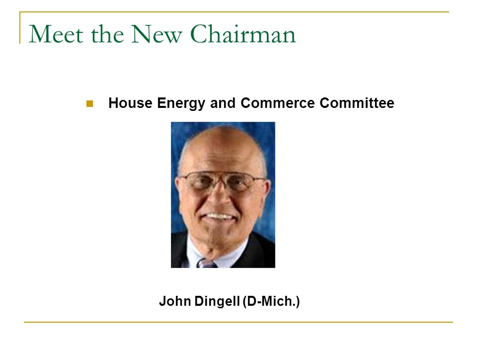 Meet the New Chairman House Energy and Commerce Committee John Dingell (D-Mich.)