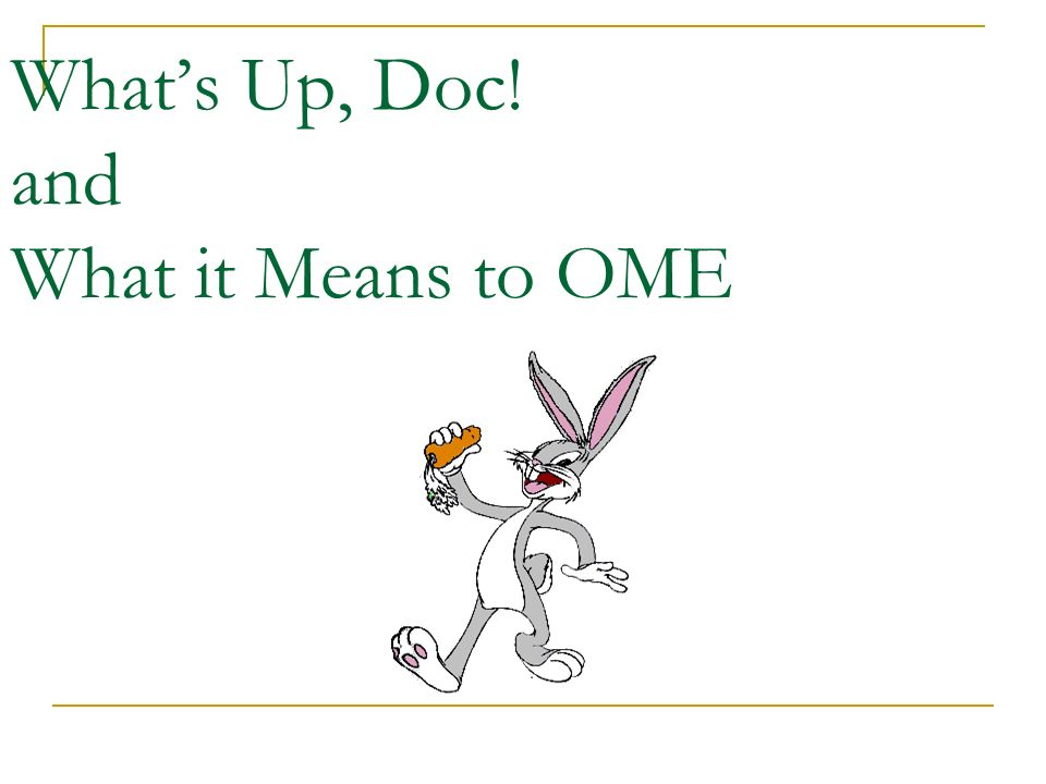 Whats Up, Doc! and What it Means to OME