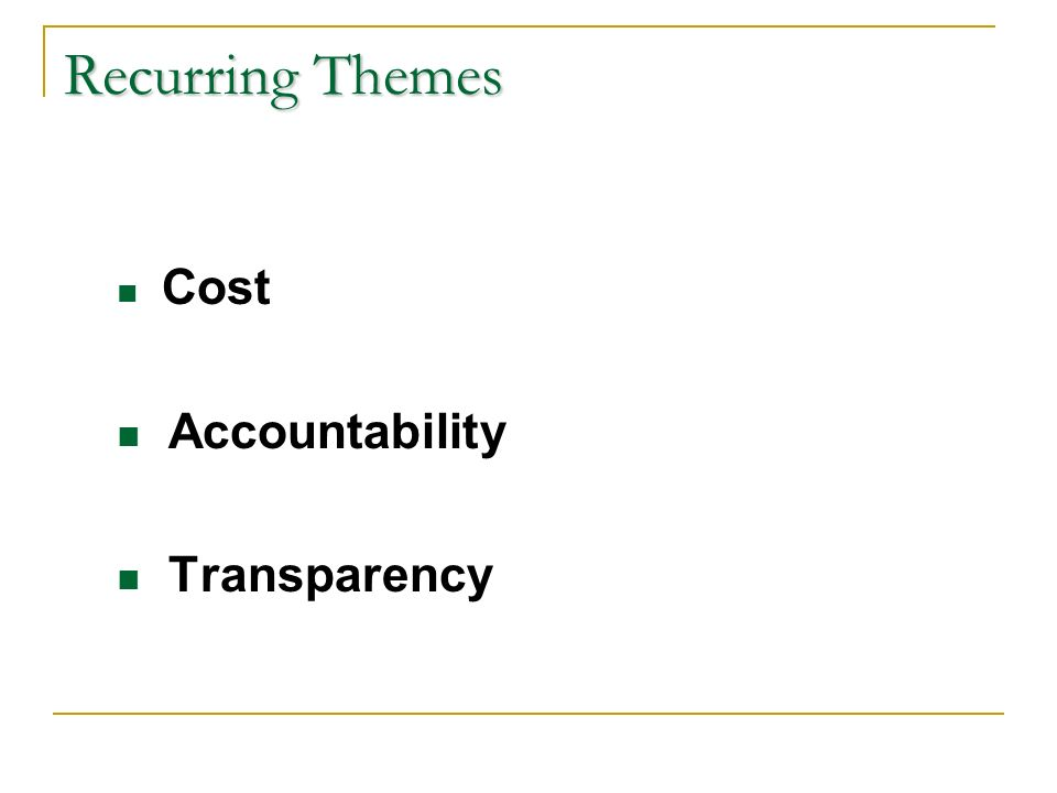 Recurring Themes Cost Accountability Transparency