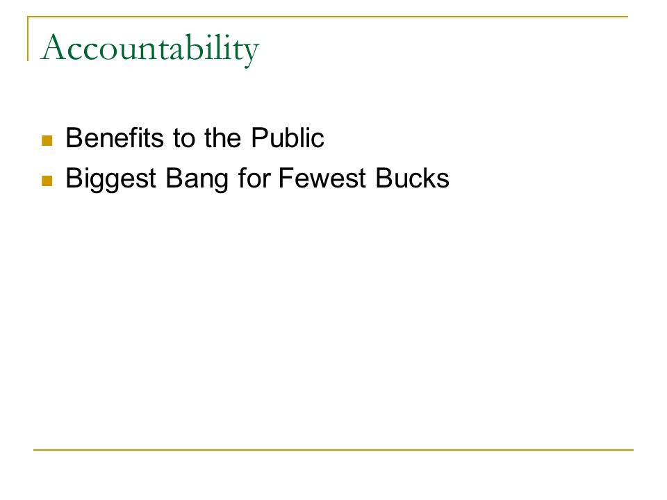 Accountability Benefits to the Public Biggest Bang for Fewest Bucks