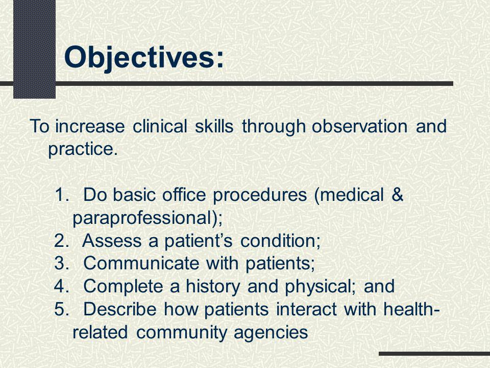 To increase clinical skills through observation and practice.