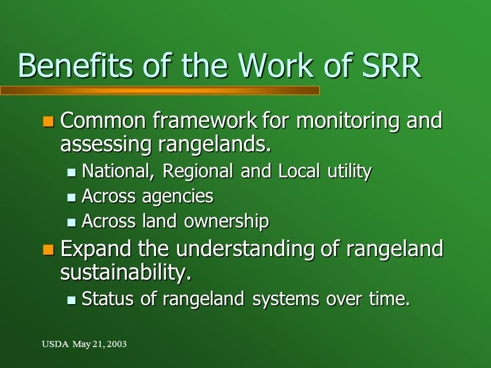 USDA May 21, 2003 Benefits of the Work of SRR Common framework for monitoring and assessing rangelands.
