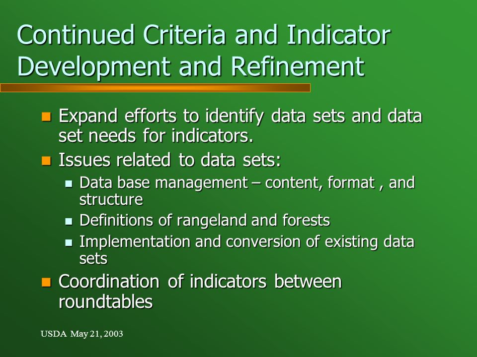 USDA May 21, 2003 Continued Criteria and Indicator Development and Refinement Expand efforts to identify data sets and data set needs for indicators.