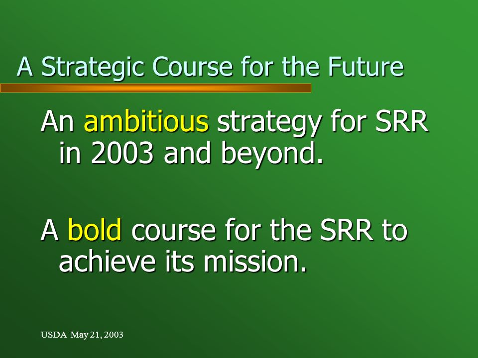 USDA May 21, 2003 A Strategic Course for the Future An ambitious strategy for SRR in 2003 and beyond.