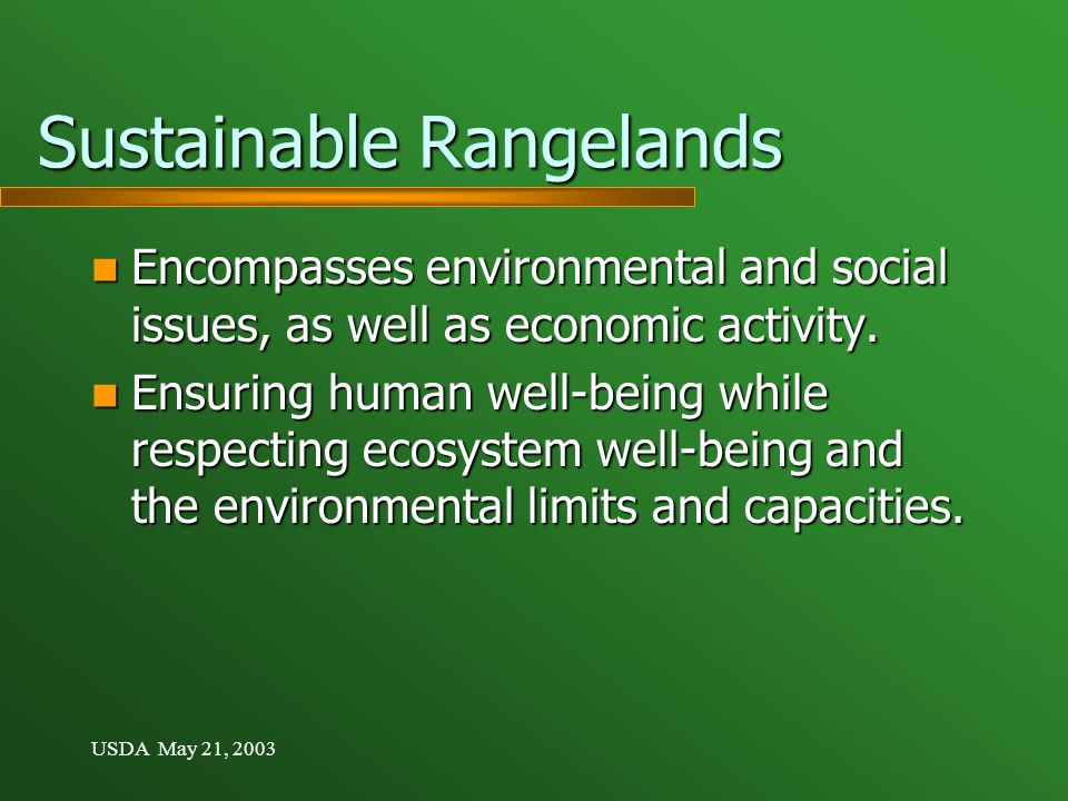 USDA May 21, 2003 Sustainable Rangelands Encompasses environmental and social issues, as well as economic activity.