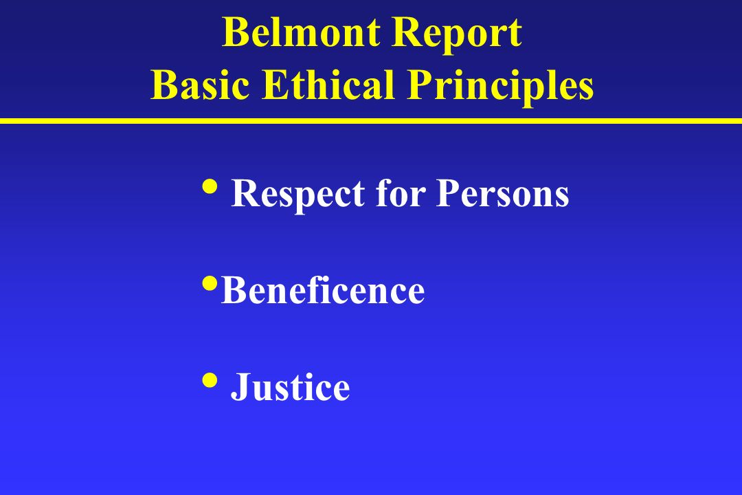 Belmont Report Basic Ethical Principles Respect for Persons Beneficence Justice