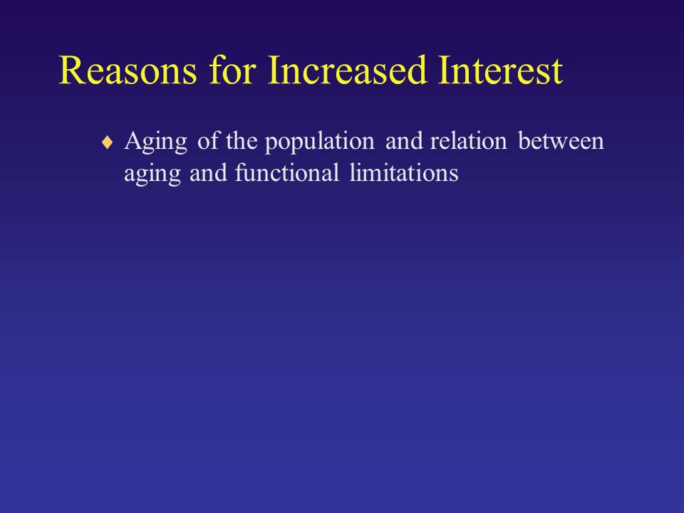 Reasons for Increased Interest Aging of the population and relation between aging and functional limitations