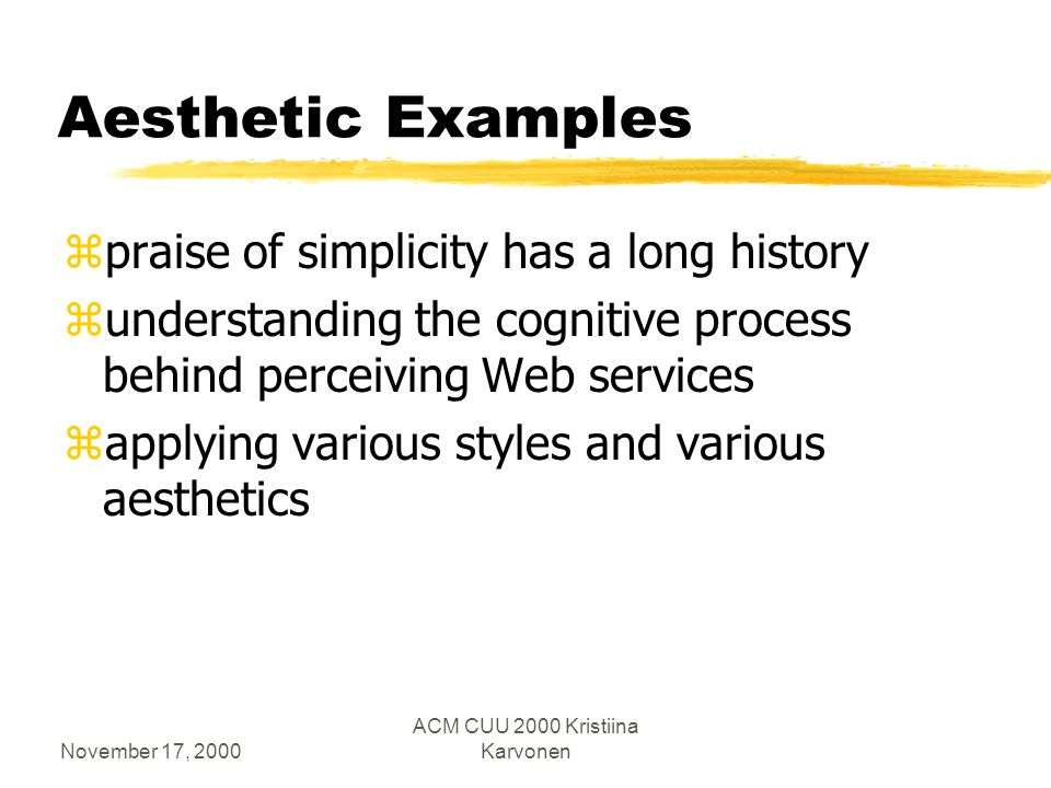 November 17, 2000 ACM CUU 2000 Kristiina Karvonen Aesthetic Evaluations zHow are aesthetic terms and judgments to be analysed.