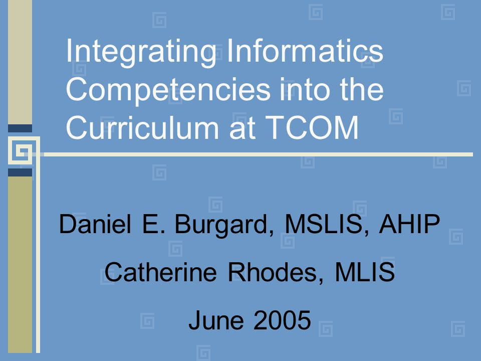 Integrating Informatics Competencies into the Curriculum at TCOM Daniel E.