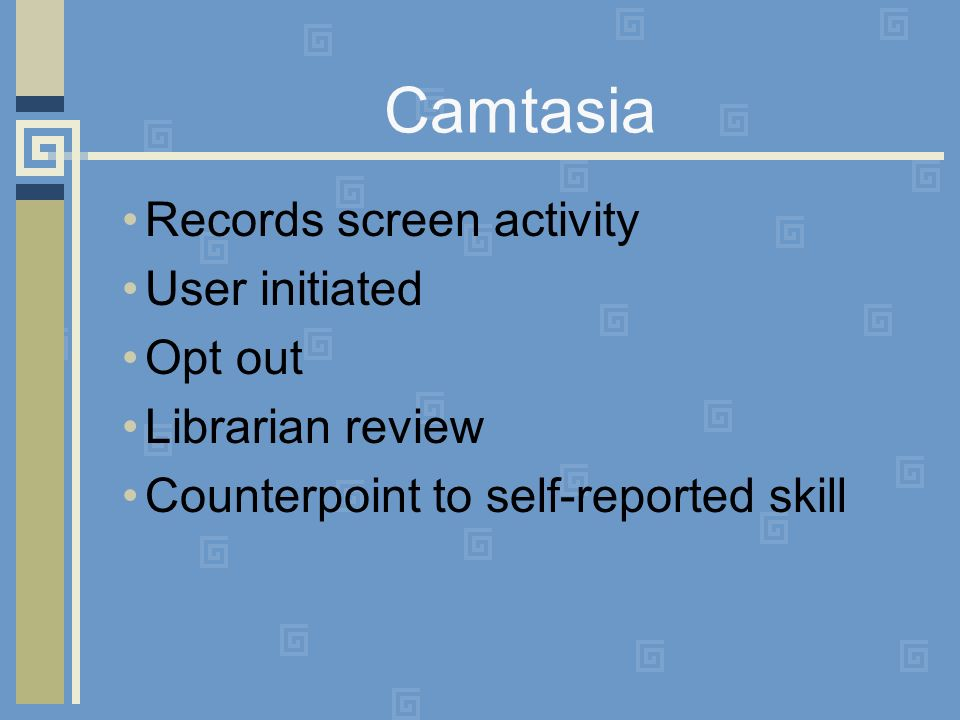Records screen activity User initiated Opt out Librarian review Counterpoint to self-reported skill