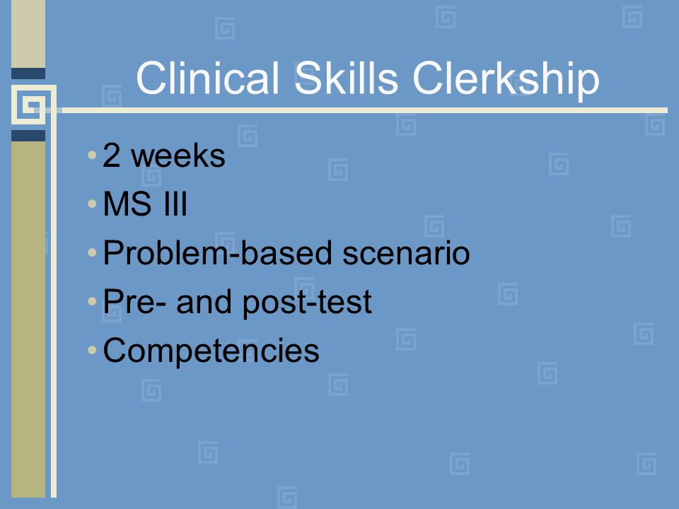 Clinical Skills Clerkship 2 weeks MS III Problem-based scenario Pre- and post-test Competencies
