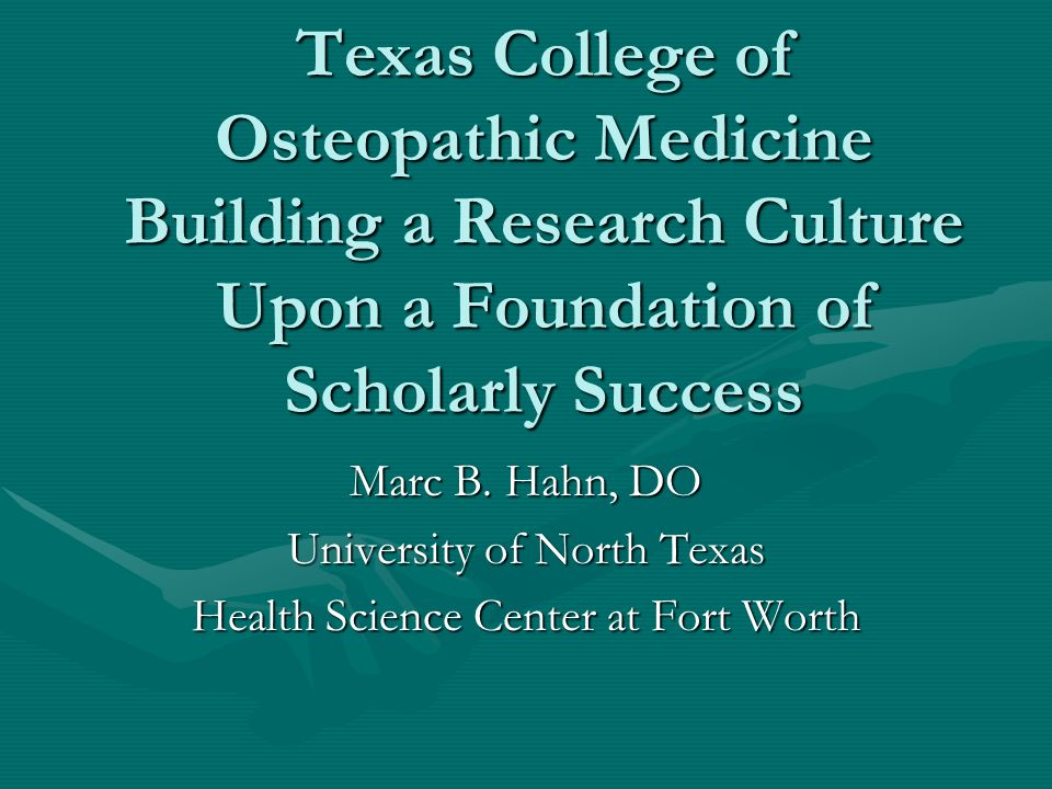 Texas College of Osteopathic Medicine Building a Research Culture Upon a Foundation of Scholarly Success Marc B.
