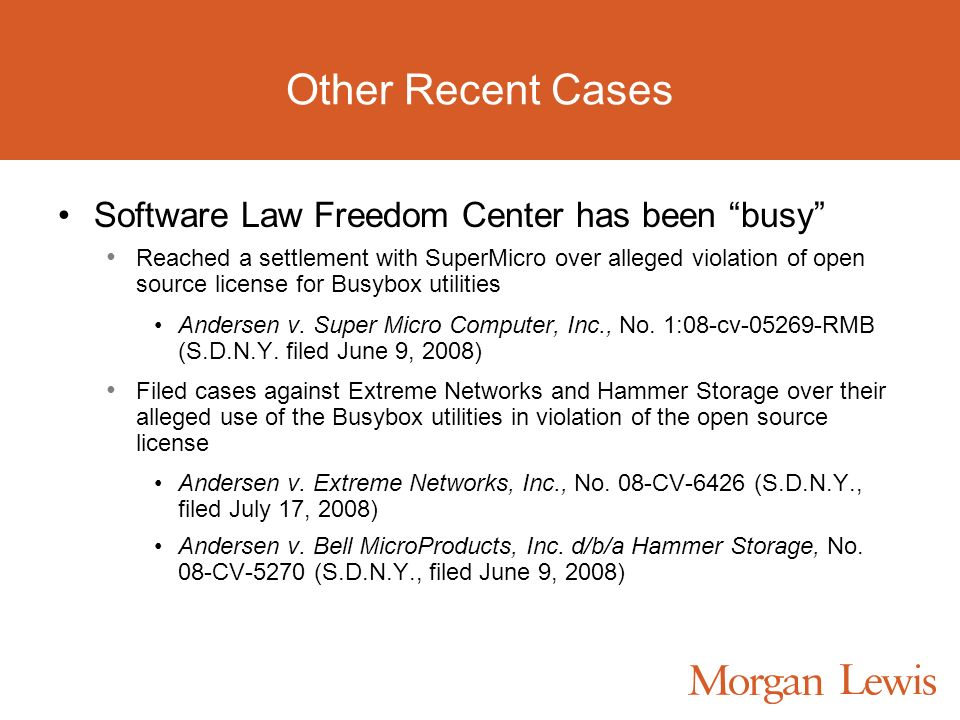 Other Recent Cases Software Law Freedom Center has been busy Reached a settlement with SuperMicro over alleged violation of open source license for Busybox utilities Andersen v.