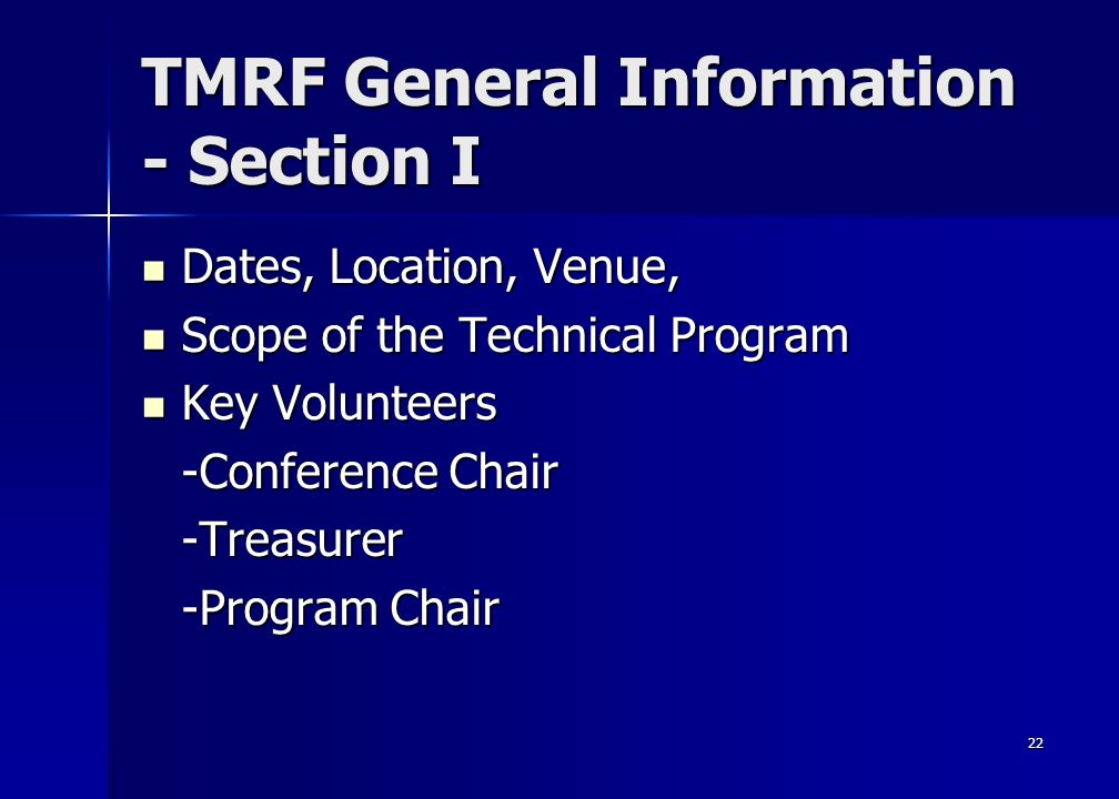 22 TMRF General Information - Section I Dates, Location, Venue, Dates, Location, Venue, Scope of the Technical Program Scope of the Technical Program Key Volunteers Key Volunteers -Conference Chair -Treasurer -Program Chair