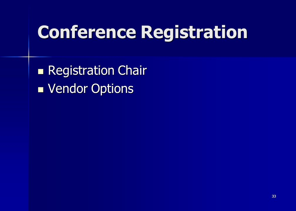 33 Conference Registration Registration Chair Registration Chair Vendor Options Vendor Options