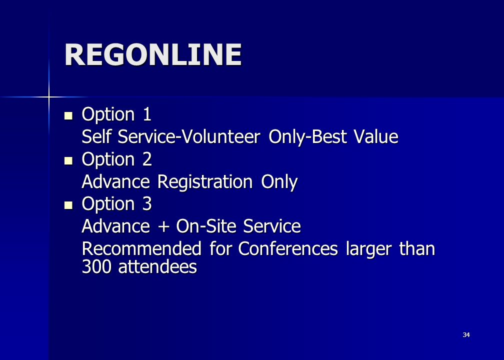 34 REGONLINE Option 1 Option 1 Self Service-Volunteer Only-Best Value Option 2 Option 2 Advance Registration Only Option 3 Option 3 Advance + On-Site Service Recommended for Conferences larger than 300 attendees