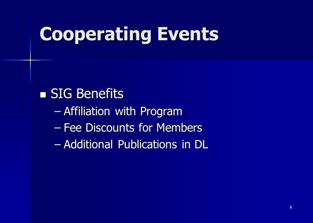 9 Cooperating Events SIG Benefits SIG Benefits –Affiliation with Program –Fee Discounts for Members –Additional Publications in DL