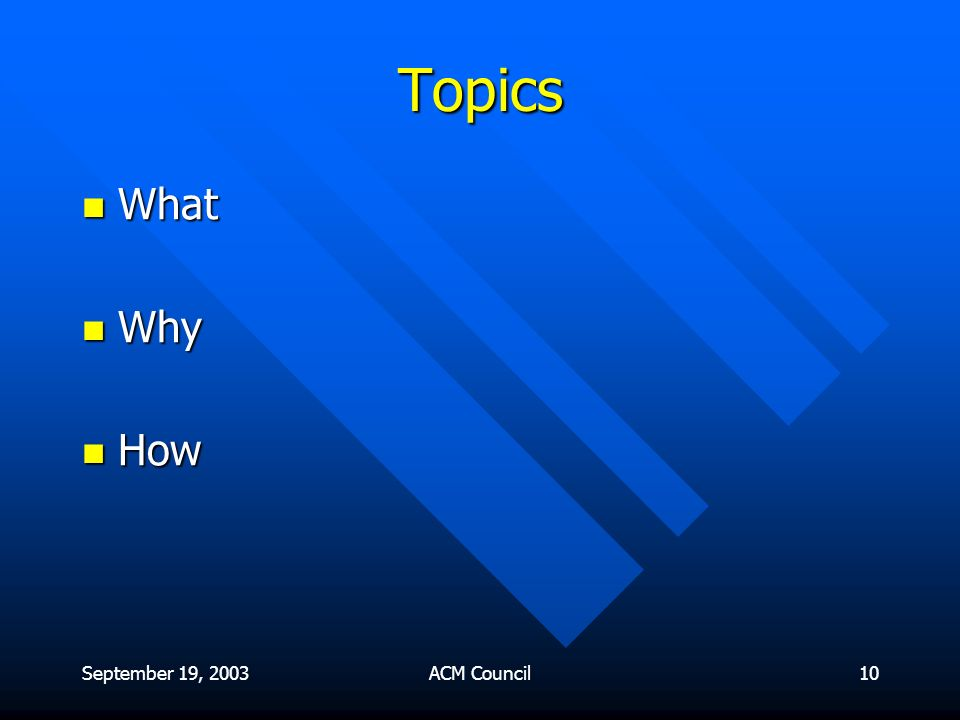 September 19, 2003ACM Council10 Topics What What Why Why How How