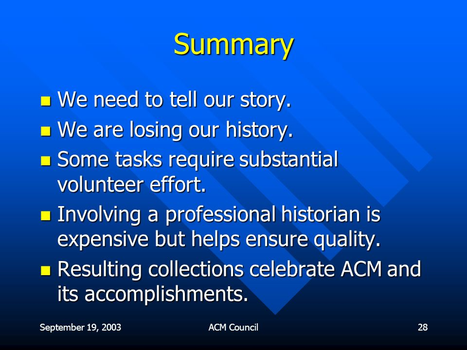 September 19, 2003ACM Council28 Summary We need to tell our story.