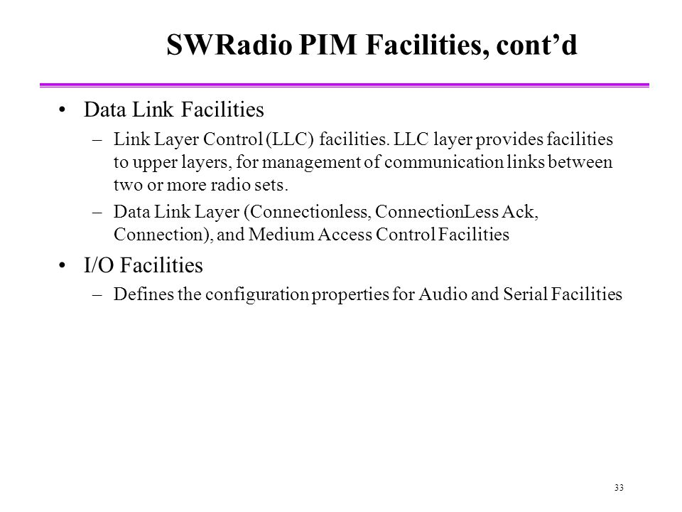 33 SWRadio PIM Facilities, contd Data Link Facilities –Link Layer Control (LLC) facilities.