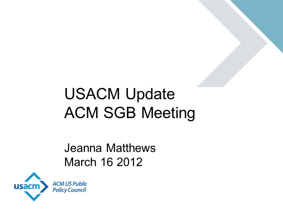 USACM Update ACM SGB Meeting Jeanna Matthews March 16 2012