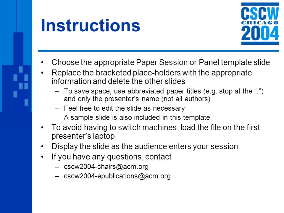 Instructions Choose the appropriate Paper Session or Panel template slide Replace the bracketed place-holders with the appropriate information and delete the other slides –To save space, use abbreviated paper titles (e.g.
