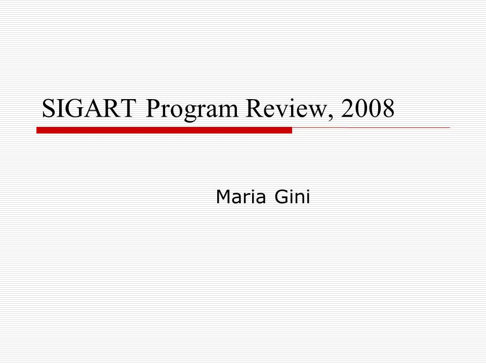 SIGART Program Review, 2008 Maria Gini