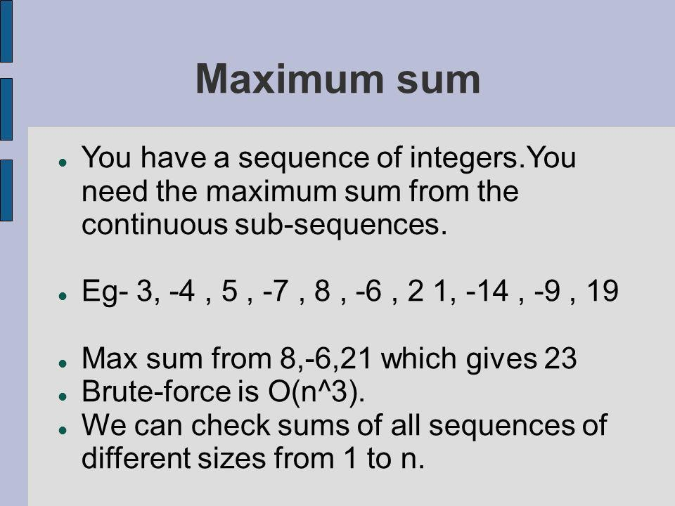 Maximum sum You have a sequence of integers.You need the maximum sum from the continuous sub-sequences.