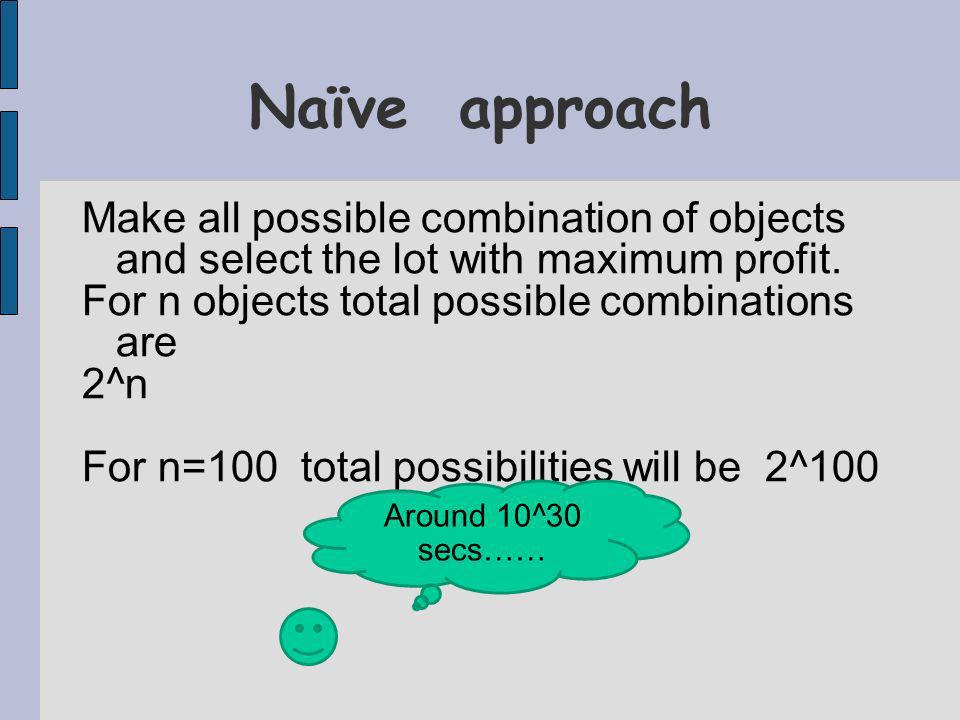 Make all possible combination of objects and select the lot with maximum profit.