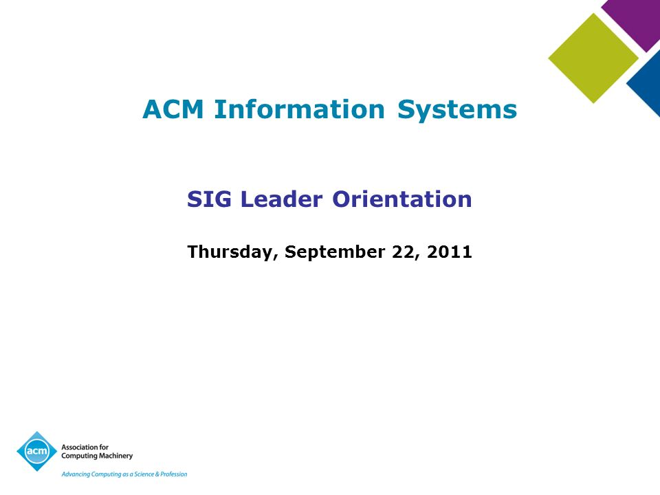 ACM Information Systems SIG Leader Orientation Thursday, September 22, 2011