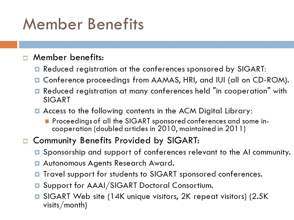 Member Benefits Member benefits: Reduced registration at the conferences sponsored by SIGART: Conference proceedings from AAMAS, HRI, and IUI (all on CD-ROM).