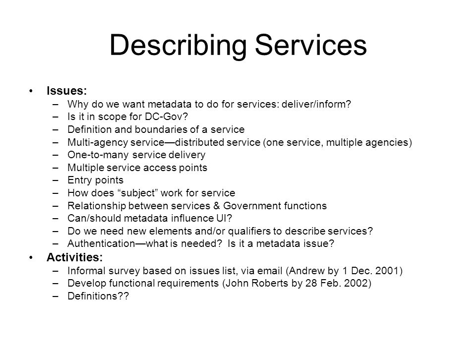 Describing Services Issues: –Why do we want metadata to do for services: deliver/inform.