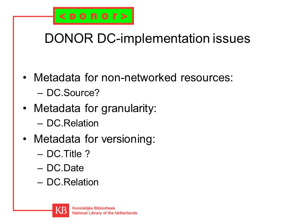DONOR DC-implementation issues Metadata for non-networked resources: –DC.Source.