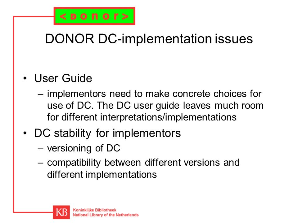 DONOR DC-implementation issues User Guide –implementors need to make concrete choices for use of DC.