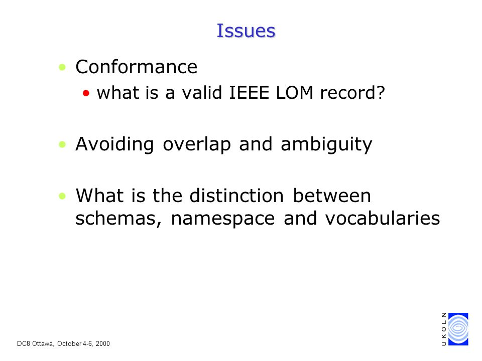 DC8 Ottawa, October 4-6, 2000 Issues Conformance what is a valid IEEE LOM record.