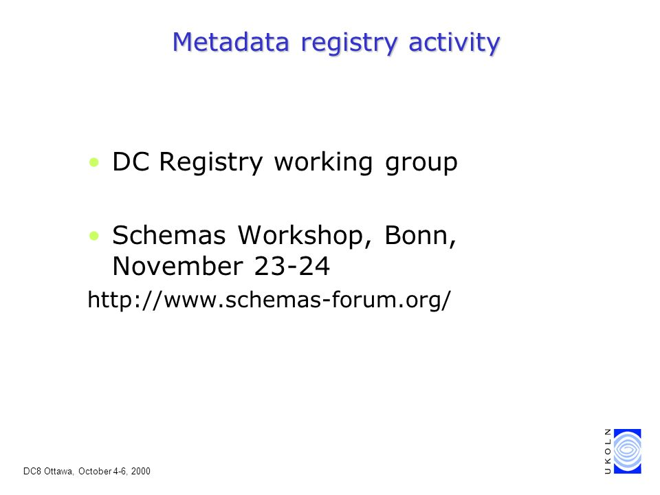 DC8 Ottawa, October 4-6, 2000 Metadata registry activity DC Registry working group Schemas Workshop, Bonn, November 23-24 http://www.schemas-forum.org/