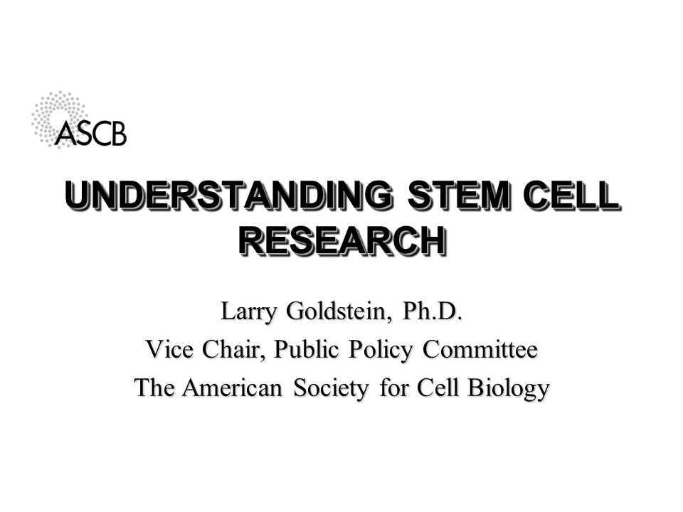 UNDERSTANDING STEM CELL RESEARCH Larry Goldstein, Ph.D.