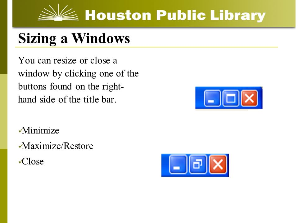 You can resize or close a window by clicking one of the buttons found on the right- hand side of the title bar.
