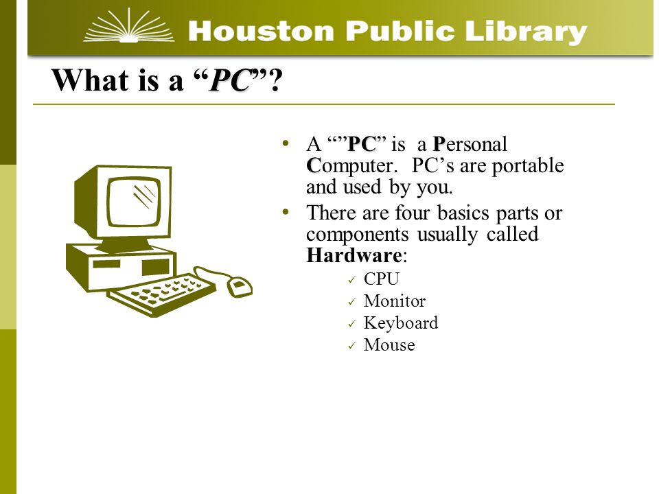 PCP C A PC is a Personal Computer. PCs are portable and used by you.