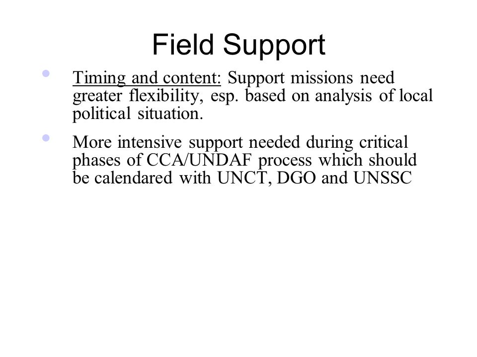 Field Support Timing and content: Support missions need greater flexibility, esp.