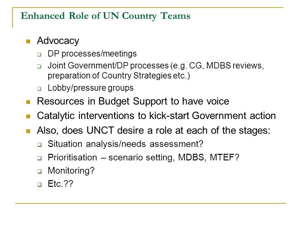 Enhanced Role of UN Country Teams Advocacy DP processes/meetings Joint Government/DP processes (e.g.