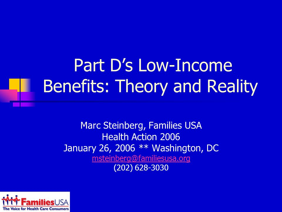 Part Ds Low-Income Benefits: Theory and Reality Marc Steinberg, Families USA Health Action 2006 January 26, 2006 ** Washington, DC (202)