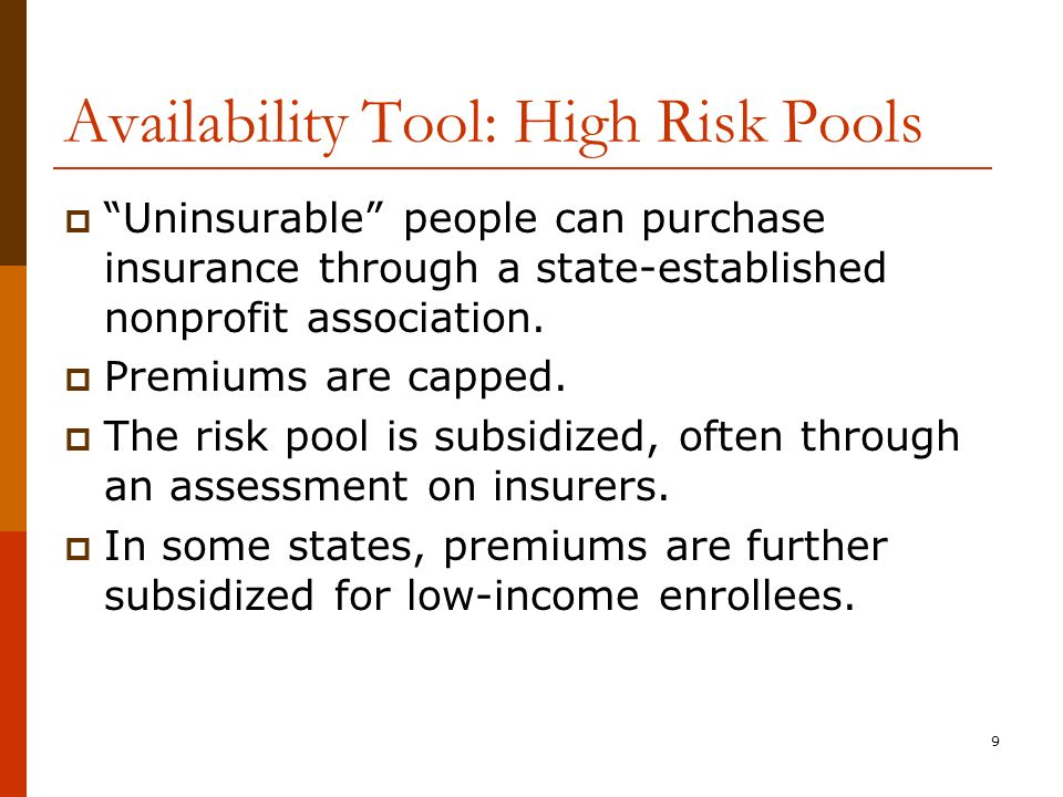 9 Availability Tool: High Risk Pools Uninsurable people can purchase insurance through a state-established nonprofit association.
