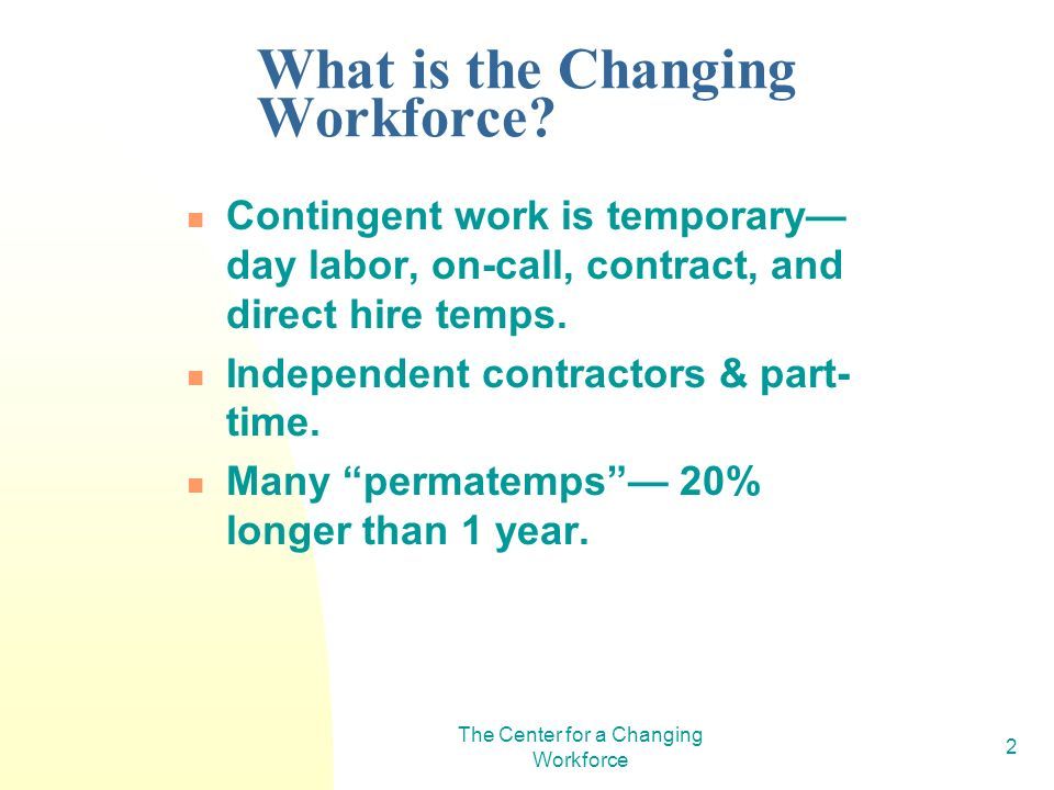 The Center for a Changing Workforce 2 What is the Changing Workforce.